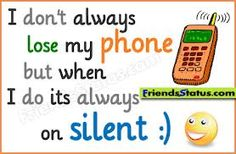 I don't always lose my phone but when I do it's ALWAYS on silent! I Don't Always, Mobile Phones, Losing Me, Technology, Tech, Tecnologia