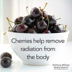 Cherries help remove radiation from the body. More