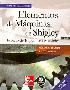 BUDYNAS, Richard G.; NISBETT, J. Keith. Elementos de máquinas de Shigley: projeto de engenharia mecânica. [Shigley's mechanical engineering design, 8th ed (Inglês)]. Tradução de João Batista de Aguiar e José Manoel de Aguiar. 8 ed. Porto Alegre: Bookman, 2011. 1084 p. Inclui índice; il. tab. quad.; 28cm. ISBN 9788563308207.  Palavras-chave: ENGENHARIA MECANICA; MAQUINAS DE SHIGLEY.  CDU 621.81 / B927e / 8 ed. / 2011