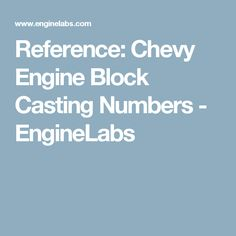 Check out this quick reference of Chevy block-casting numbers. Bookmark this quick reference guide and check back as needed. Chevy 350 Engine, Ls Engine, Engine Swap, Engine Block, Chevy K10, Chevrolet 3100, Chevrolet Corvette, Chevy Motors, Trailers For Sale