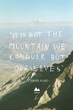 """❥ """"It is not the mountain we conquer but ourselves."""" ★★★ ~Sir Edmond Hillary"""
