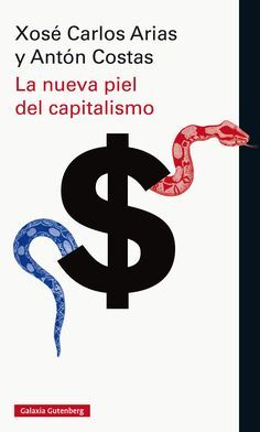 La nueva piel del capitalismo / Xosé Carlos Arias y Antón Costas ; prólogo de Josep Ramoneda