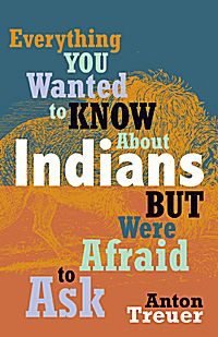"""""""Everything You Wanted to Know About Indians But Were Afraid to Ask"""" by Anton Treuer"""