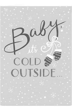 But really though, Baby its cold outside...