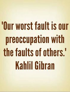 Worrying about others faults.