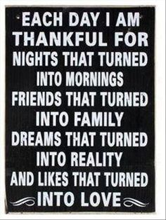 ..... friends that turned into family, dreams that turned into reality, and likes that turned into love!  <3