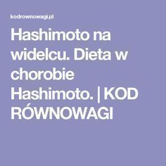 Hashimoto na widelcu. Dieta w chorobie Hashimoto. | KOD RÓWNOWAGI Thyroid Diet, Thyroid Problems, Natural Health Remedies, Natural Treatments, Lose Weight, Learning, Per Diem, Natural Remedies, Teaching