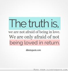 The truth is, we are not afraid of being in love. We are only afraid of not being loved in return. #love #lovequotes #quotes