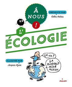 A nous ! l'écologie présenté par Gilles Halais illustré par Jacques Azam Éditeur : Milan jeunesse Description : 93 pages; (17 x 14 cm) EAN13 : 9782745974990 8,90 € Un documentaire pour expliquer les problèmes environnementaux et les questions liées à l'écologie : la pollution, la tempête Xynthia, la biodiversité, etc.
