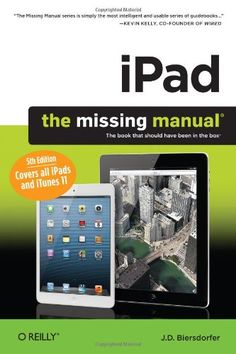 "iPad: The Missing Manual (Missing Manuals) The book that should have been in the box! Edition Covers ALL iPads and iTunes 11 ""The most intelligent and usable series of guide books"" You received that iPad for Christmas, now make the most out of it! Computer Internet, Computer Technology, O Reilly, New Ipad, Latest Ipad, Book Show, Book Photography, Guide Book, Love Book"