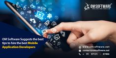 Om Software Suggests The Best Tips To Hire The Best Mobile Application Developers Mobile App Development Companies, Best Mobile, Mobile Application, Software, Good Things, Tips, Counseling