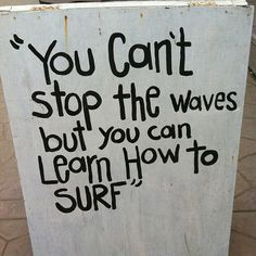 """You can't stop the waves but you can learn how to surf."" Sign in Sayulita, Mexico."