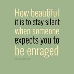 Words to Remember! How Beautiful It Is To Stay Silent When Someone Expects You To Be Enraged #Quotes #Words #Sayings #Silence #Life #Inspiration