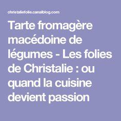 Tarte fromagère macédoine de légumes - Les folies de Christalie : ou quand la cuisine devient passion