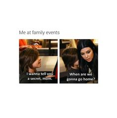 Oh not just at family events, even out with friends or something