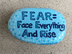 FEAR = Face Everything And Rise. Hand painted rock by Caroline.
