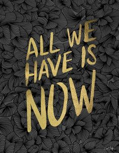 redfairyproject.com  DAILY INSPIRATION - All we have is NOW.  (A gorgeous gold quote print from @society6)  For your full dose of inspiration and guidance, click the image!