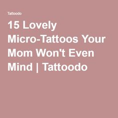15 Lovely Micro-Tattoos Your Mom Won't Even Mind | Tattoodo