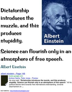 Dictatorship introduces the muzzle, and this produces stupidity. Science can flourish only in an atmosphere of free speech. - Yahweh's ambassadors - Torah and tyranny - Maimonides.