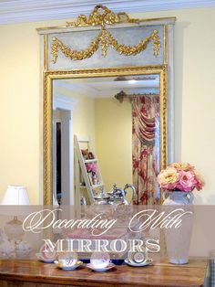 Do you ever wish for a quick easy way to make your home lighter, brighter and more open? One of the easiest way to do this is by DECORATING WITH MIRRORS | Designthusiasm.com #homedecor #frenchcountry