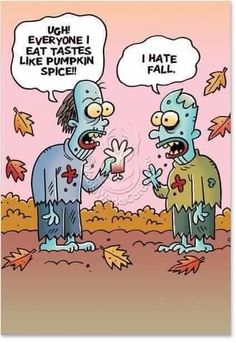 Maybe I should start eating pumpkin spice so the zombies won't want me? On a zombie note less than 30 days til The Walking Dead! Who's excited about THAT! Halloween Humor, Halloween Cartoons, Halloween Cards, Halloween Fun, Haunted Halloween, Halloween Pictures, Holidays Halloween, Halloween Decorations, Zombies