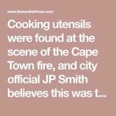 Cooking utensils were found at the scene of the Cape Town fire, and city official JP Smith believes this was the root cause of the blaze.