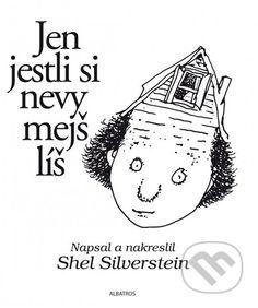 Jen jestli si nevymejšlíš. Americky basnik a kreslir Shel Silverstein je ceskym ctenarum takrka neznamy. Sbirka basni Na pude se jeste sviti ho predstavuje jako velkeho humoristu, ktery si dokaze hrat nejen s jazykem, ale i