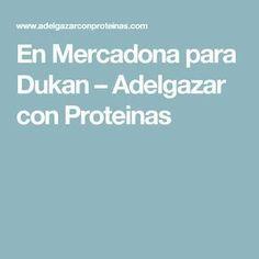 En Mercadona para Dukan – Adelgazar con Proteinas