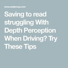 Saving to read struggling With Depth Perception When Driving? Try These Tips