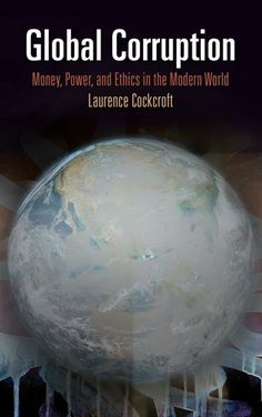 Global Corruption: Money, Power, and Ethics in the Modern World by Laurence Cockcroft, http://www.amazon.com/dp/0812245024/ref=cm_sw_r_pi_dp_FKcarb1EAABTF