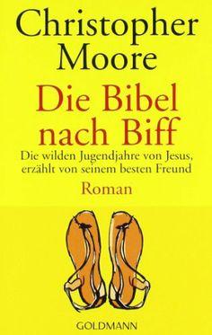 Die Bibel nach Biff. Die wilden Jugendjahre von Jesus, erzählt von seinem besten Freund von Christopher Moore, http://www.amazon.de/