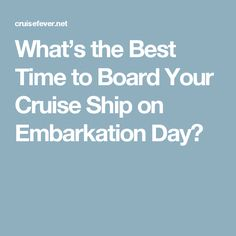 What's the Best Time to Board Your Cruise Ship on Embarkation Day?