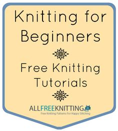 Knitting for Beginners: A Collection of Free Knitting Tutorials | AllFreeKnitting.com