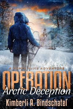 Kimberli A. Bindschatel - Teen & Young Adult, Adventure cover design by Milo, Deranged Doctor Design Operation Arctic, Winter Survival, Book Cover Design, Survival Skills, Book Format, Mobsters, Special Agent, Poppies, Undercover