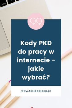 Jakie PKD wybrać do pracy w internecie? Public Relations, Business Tips, Everything, Budgeting, Internet, Marketing, Logo, Diy, Instagram