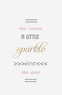 Who in your life leaves a little sparkle wherever they go? #quotes #wordstoliveby