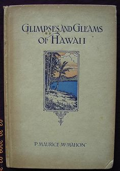 First Edition 1926 - Glimpses & Gleams of Hawaii - P. Maurice McMahon..