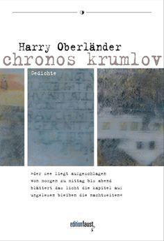 Harry Oberländer, chronos krumlov   Für Harry Oberländer ist Poesie eine Erkenntnismethode.  Für den Leser auch. Aber ein Vergnügen obendrein.