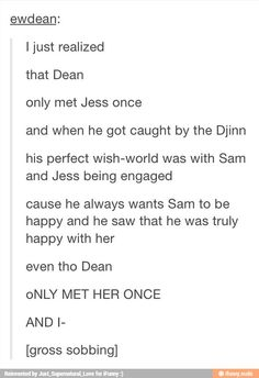 Dean only met Jess once and yet he hugs her first and harder than he hugs Sammy when he sees her in what is and what should never be