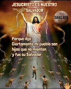 ARACELI MALPICA- Posters : ISAIAS, 63:8 - Porque dijo: Ciertamente mi pueblo son, hijos que no mienten; y fue su Salvador.