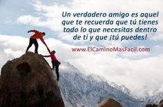 Un verdadero amigo es aquel que te recuerda que tú tienes todo lo que necesitas dentro de ti y que ¡tú puedes!   Felíz día!   http://www.mabelkatz.com/spanish/