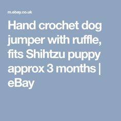 Hand crochet dog jumper with ruffle, fits Shihtzu puppy approx 3 months | eBay