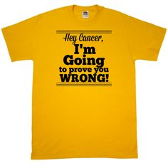 Hey Cancer, I'm Going to Prove You Wrong T-Shirt featuring this defiant attitude to make a strong statement by awarenessribboncolors.com  #cancerawareness #cancershirts