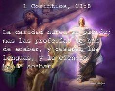 1ª a los Corintios, 13:8 - La caridad nunca se pierde; mas las profecías se han de acabar, y cesarán las lenguas, y la ciencia ha de acabar;