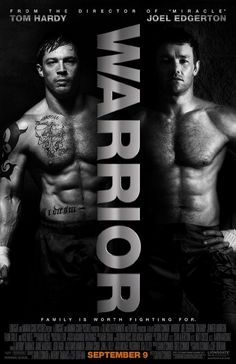 """Warrior"" Movie with Tom Hardy and Joel Edgerton. Amazing movie. Everything was perfect. Beautiful story, and the casting was right for everyone."