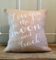 "Burlap Pillow - ""Love You to the Moon and Back"" Valentines Day Gift, Custom made to order"
