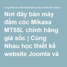 Nơi đây bán máy đầm cóc Mikasa MT55L chính hãng giá sốc | Cùng Nhau học thiết kế website Joomla và diễn đàn Xenforo