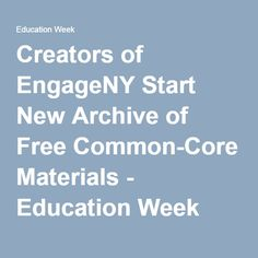 Creators of EngageNY Start New Archive of Free Common-Core Materials - Education Week Engage Ny, Math Coach, Eureka Math, Education Week, Common Core Math, Teacher Resources, The Creator, Coaching, Archive