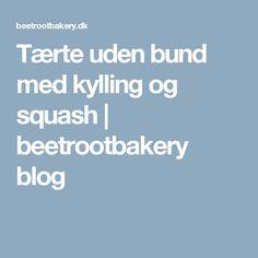 Tærte uden bund med kylling og squash | beetrootbakery blog
