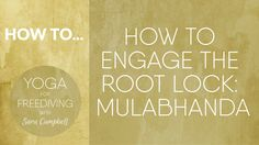 How to Engage the Root Lock : Mulabhanda